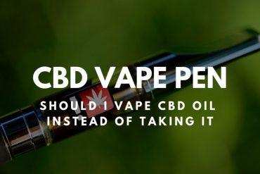 CBD Vape Pen – Should I Vape CBD Oil